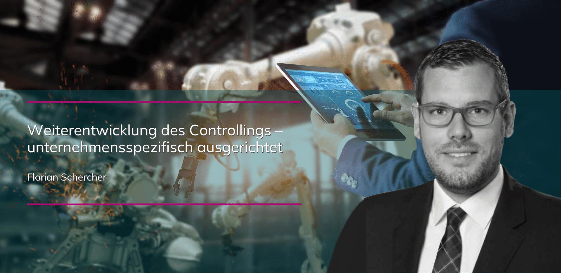 Florian Schercher - Weiterentwicklung des Controllings - unternehmensspezifisch ausgerichtet
