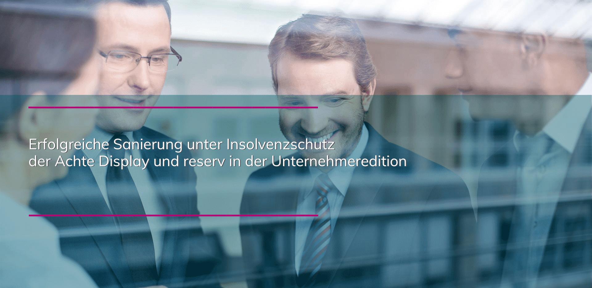Erfolgreiche Sanierung unter Insolvenzschutz der Achte Display und reserv in der Unternehmeredition