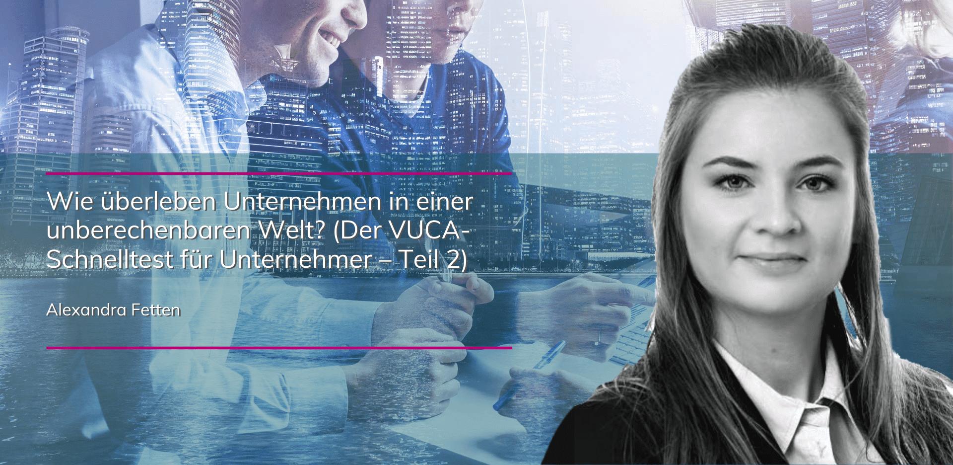 Alexandra Fetten - Der VUCA-Schnelltest für Unternehmer | Teil 2