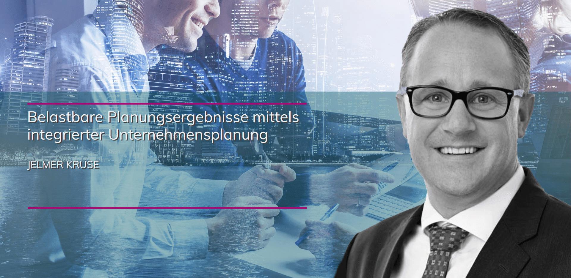 Jelmer Kruse - Belastbare Planungsergebnisse mittels integrierter Unternehmensplanung