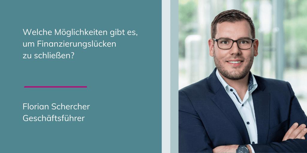 Florian Schercher - Welche Möglichkeiten gibt es, um Finanzierungslücken zu schließen?