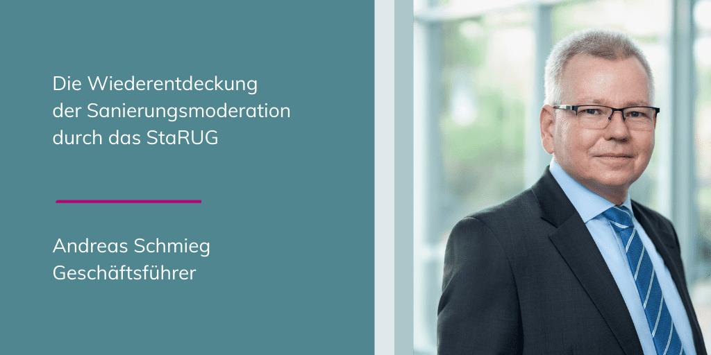 Andreas Schmieg - die Wiederentdeckung der Sanierungsmoderation durch das StaRUG